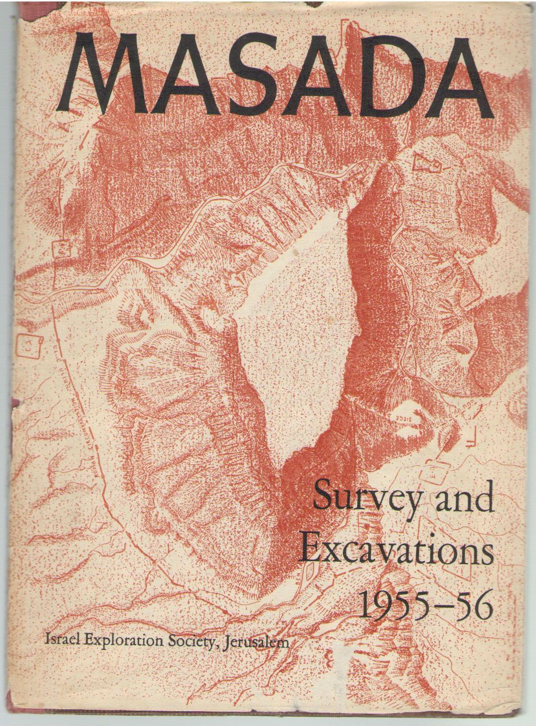 Masada Survey and Excavations 1955-1956 (Reprinted Fron the Israel Exploration Journal, Volume 7, Number 1, 1957)